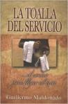 La Toalla del Servicio: El Camino Para Llegar al Exito - Guillermo Maldonado