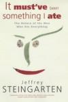 It Must've Been Something I Ate - Jeffrey Steingarten