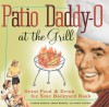 Patio Daddy-O at the Grill: Great Food and Drink for Your Backyard Bash - Gideon Bosker, Karen Brooks, Tanya Supina