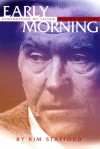 Early Morning: Remembering My Father, William Stafford - Kim Stafford, William Stafford