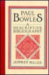 Paul Bowles: A Descriptive Bibliography - Jeffrey Miller