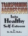 Transforming Aggression into Healthy Self-Esteem - Rebecca Anne Bailey