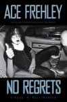 No Regrets: A Rock'n'Roll Memoir - Ace Frehley, Joe Layden, John Ostrosky