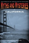 Myths and Mysteries of California: True Stories of the Unsolved and Unexplained - Ray Jones
