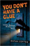 You Don't Have a Clue: Latino Mystery Stories for Teens - Sarah Cortez