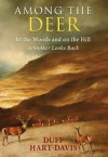Among the Deer: In the woods and on the hill - a stalker looks back. - Duff Hart-Davis
