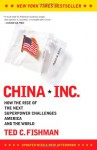 China, Inc.: How the Rise of the Next Superpower Challenges America and the World - Ted C. Fishman