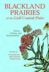 Blackland Prairies of the Gulf Coastal Plain: Nature, Culture, and Sustainability - Evan Peacock, Timothy Schauwecker, Janet Rafferty, Frank F. Schambach, Sue Kozacek, Rebecca Melsheimer, S. Homes Hogue, Mary Celeste Reese, Michael H. MacRoberts, Barbara R. MacRoberts, Lynn Stacey Jackson, Thomas L. Foti, Richard Brown, Douglas Zollner, Meryl Hattenba