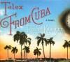 Telex from Cuba: A Novel - Rachel Kushner, Lloyd James