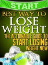 Best Way to Lose Weight: The Actionable Guide to Start Losing Weight Now (Get Your Life Back.. NOW) - Michael Barry