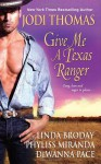 Give Me A Texas Ranger - Jodi Thomas, Linda Broday, Phyliss Miranda, Dewanna Pace, Linda L. Broday