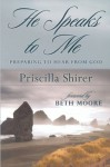 He Speaks to Me: Preparing to Hear the Voice of God - Priscilla C. Shirer, Beth Moore