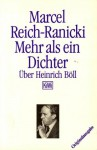 Mehr als in Dichter: Über Heinrich Böll - Marcel Reich-Ranicki