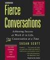 Fierce Conversations: Achieving Success at Work & in Life, One Conversation at a Time - Susan Scott