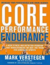 Core Performance Endurance: A New Fitness and Nutrition Program That Revolutionizes the Way You Train for Endurance Sports - Mark Verstegen, Pete Williams
