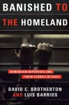 Banished to the Homeland: Dominican Deportees and Their Stories of Exile - David C. Brotherton, Luis Barrios
