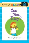I'm Going to Read® (Level 1): Can You Play? - Emily Bolam