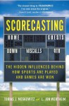 Scorecasting: The Hidden Influences Behind How Sports Are Played and Games Are Won - Tobias Moskowitz, L. Jon Wertheim