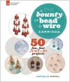 A Bounty of Bead & Wire Earrings: 50 Fun, Fast Jewelry Projects - Nathalie Mornu