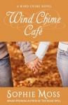 Wind Chime Café (A Wind Chime Novel) - Sophie Moss