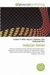 Indycar Series - Agnes F. Vandome, John McBrewster, Sam B Miller II