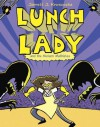 Lunch Lady and the Mutant Mathletes - Jarrett J. Krosoczka