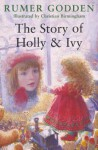 The Story of Holly & Ivy - Rumer Godden, Christian Birmingham