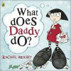 What Does Daddy Do? - Rachel Bright