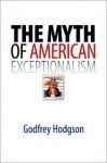 The Myth of American Exceptionalism - Godfrey Hodgson