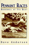 Pennant Races: Baseball At Its Best - Dave Anderson