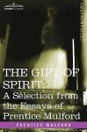 The Gift of Spirit: A Selection from the Essays of Prentice Mulford - Prentice Mulford
