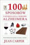 100 sposobów zapobieganiu chorobie Alzheimera - Jean Carper
