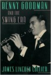 Benny Goodman and the Swing Era - James Lincoln Collier