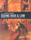 Seeing High and Low: Representing Social Conflict in American Visual Culture - Patricia Johnston