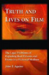 Truth and Lives on Film: The Legal Problems of Depicting Real Persons and Events in a Fictional Medium - John T. Aquino