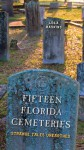 Fifteen Florida Cemeteries: Strange Tales Unearthed - Lola Haskins