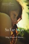 So Far Away: A Novel - Meg Mitchell Moore