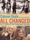 All Changed: Fifty Years of Photographing Ireland - Colman Doyle, John Quinn