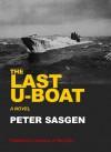 The Last U-boat - Peter Sasgen