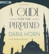 A Guide for the Perplexed - Dara Horn, To Be Announced
