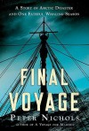 Final Voyage: A Story of Arctic Disaster and One Fateful Whaling Season - Peter Nichols