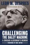 Challenging the Daley Machine: A Chicago Alderman's Memoir - Leon M. Despres, Kenan Joseph Heise