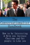 The Conversationalist's Handbook: How to be Interesting & Increase Charisma and Get People to Like you - Alex White