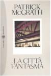 La città fantasma - Patrick McGrath, Alberto Cristofori