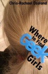 Where to Find Geek Girls: Level Up Your Life - Chris-Rachael Oseland