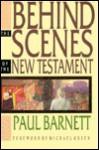 Behind the Scenes of the New Testament - Paul Barnett