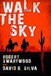 Walk the Sky - Robert Swartwood, David B. Silva
