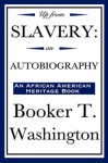 Up from Slavery: An Autobiography (an African American Heritage Book) - Booker T. Washington
