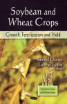 Soybean and Wheat Crops: Growth, Fertilization, and Yield - Samuel Davies, George Evans