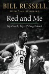 Red and Me: My Coach, My Lifelong Friend - Bill Russell, Alan Steinberg
